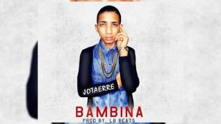 JOTAERRE   BAMBINA  PROD BY  LB BEATS (AUDIO OFICIAL)