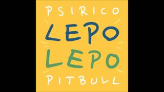 Lepo Lepo - Psirico ft Pitbull (Audio)