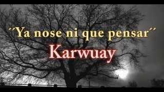 No sé en que pensar - Karwuay rap