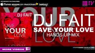 DJ Fait - Save Your Love (Hands Up Mix)