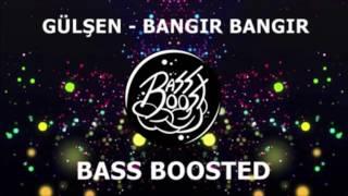 Gülşen - Bangır Bangır [Bass Boosted] HD KALİTE