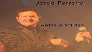 Jorge Ferreira - Antes a Solidão