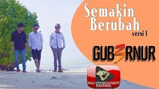 Semakin Berubah (Version 1) - Gub3rnur Band