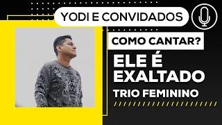 ELE é EXALTADO- Trio Feminino (Cover + Tutorial) VOCATO