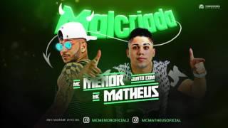MC MATHEUS E MC MENOR - MALCRIADA - MÚSICA NOVA 2017