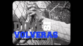 Dime Si Volveras-Wercko ft Oscar Rdz(Terckos Lokos)