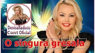 DENISA - O SINGURA GRESEALA (MELODIE ORIGINALA) manele de dragoste mai 2015