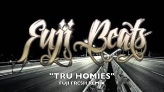 TRU HOMIES-FUJI FRESH REMIX