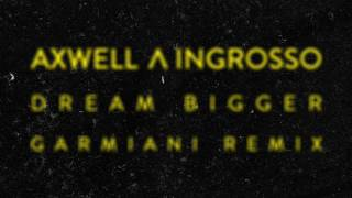Axwell Ingrosso - Dream Bigger (Garmiani Remix)