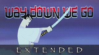 Samurai Jack || Way Down We Go (Extended Version)