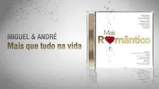Miguel & André - Mais Que Tudo Na Vida (Mais Romântico)
