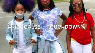 #KIDGOALSS- Touchdown Lyrics!