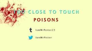 """Too Close To Touch - """"Poisons"""""""