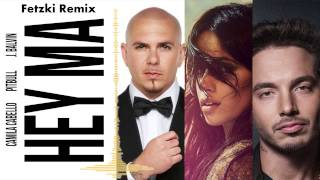 Pitbull & J Balvin - Hey Ma Ft Camila Cabello (Fetzki Remix) [Techno Remix]