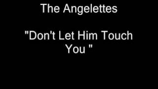 "The Angelettes - Don't Let Him Touch You [HQ Audio] 7"" Vinyl Rip"