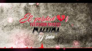 El Perdedor (Remix Version Mixeo DJ tona) - Maluma