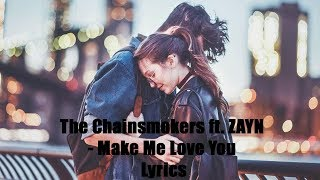 Make Me Love You (Lyrics) -The Chainsmokers ft. ZAYN
