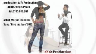 Marius Olandezu - Give me love 2012 (Sunt fanu' tau nr 1) un produs YaYa Production