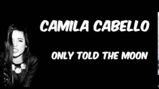 Camila Cabello - Only Told The Moon (Lyrics)