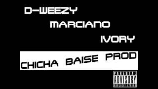D-Weezy Feat Marciano & Ivory - Chicha Baise Prod