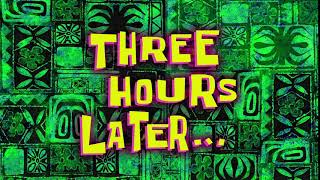 Three Hours Later... | SpongeBob Time Card #153