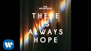 The Mountains - There Is Always Hope (Official Audio Video)