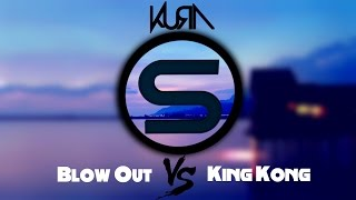 KURA - Blow Out VS. King Kong (SINKEE Mashup)