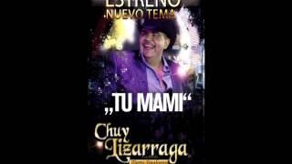 Chuy Lizarraga - Tu Mami (Estreno 2015)