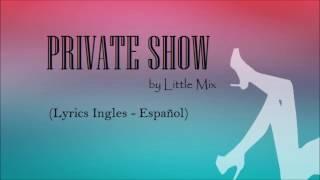 Little Mix - Private Show  (Lyrics Ingles - Español)