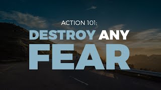 How To Destroy ANY Fear