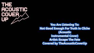 Escape The Fate - Not Good Enough For Truth In Cliche ACOUSTIC INSTRUMENTAL