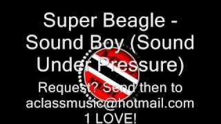 Super Beagle - Sound Boy (Sound Under Pressure)