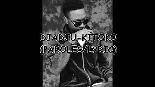 DJADJU-KITOKO(PAROLES/LYRICS)