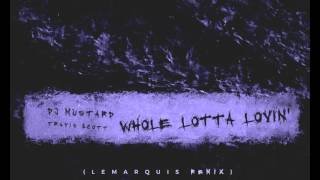DJ Mustard - Whole Lotta Lovin (Djemba Dejemba Remix) (Feat. Travis Scott)