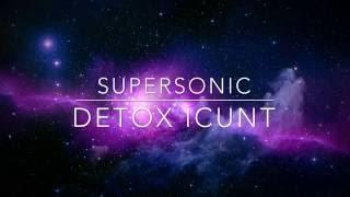 Detox Icunt-Super Sonic//Lyrics