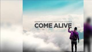 Adam K feat. Matthew Steeper - Come Alive [Official]