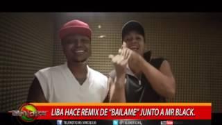 """LIBA HACE UN REMIX DE """"BAILAME"""" JUNTO A MR BLACK"""