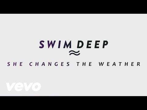 swim-deep-she-changes-the-weather-official-audio-swimdeepvevo
