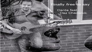 Finally free to say - Dante feat. Daz Chadwick (Original Song Demomix 2016)