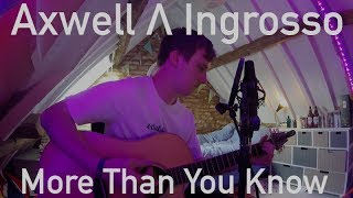 Axwell Λ Ingrosso - More Than You Know (Cover by George Lunn)