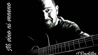 NI VINO NI VENENO (Letra y música por J.Padilla)