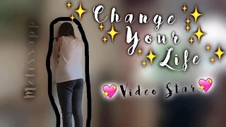 Change Your Life || Video Star || Melissapp Videostars