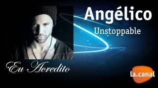 Angélico - Unstoppable