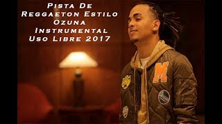 Pista De Reggaeton #1 Estilo Ozuna - Instrumental Uso Libre 2017