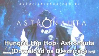 Hungria Hip Hop- Astronauta (DOWNLOAD)