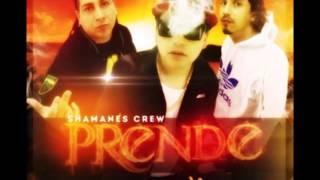 Shamanes crew - Prende [ Exclusivo 2013 ]