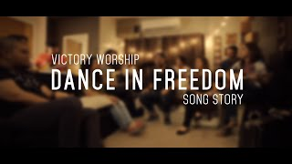 """Dance in Freedom"" Song Story by Victory Worship"