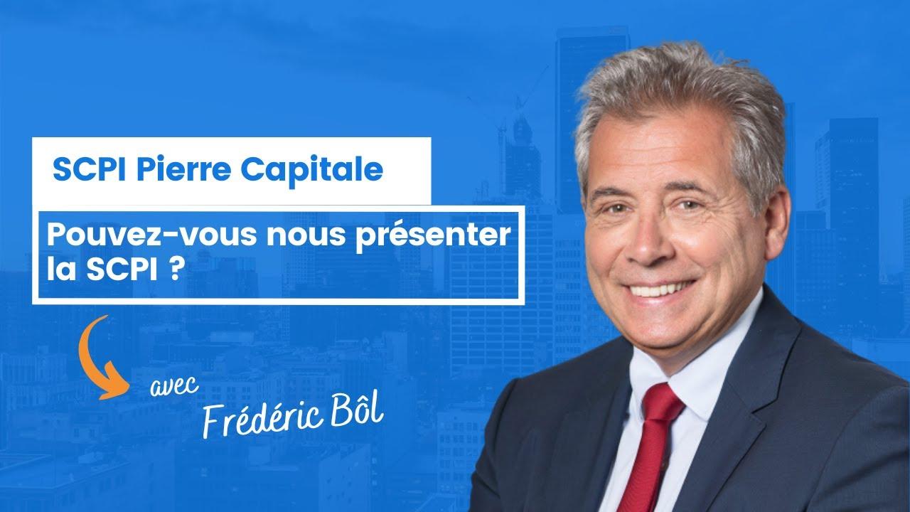 Pouvez-vous nous presenter la SCPI Pierre Capitale ?