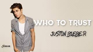 Justin Bieber - Who To Trust (New Song 2018) Lyrics