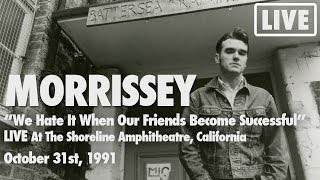 "Morrissey - ""We Hate It When Our Friends Become Successful"" LIVE (Official)"